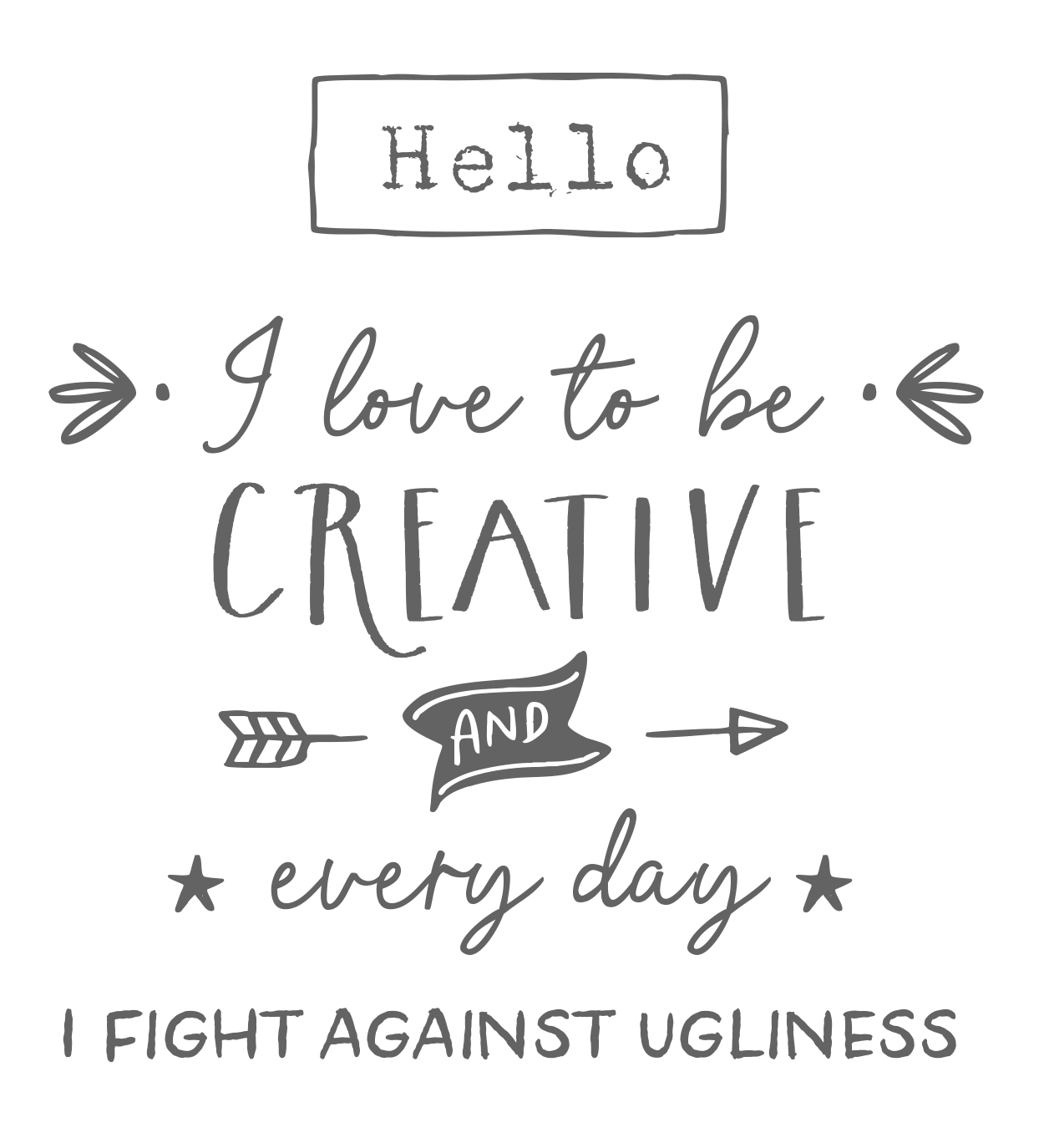 Hello, I love to be creative and every day I fight against ugliness